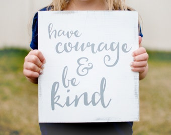 Have Courage and Be Kind Wooden Sign