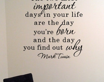 Mark Twain Quote Vinyl Wall Art Decal The two most important days in your life are the day you're born and the day you find out why.