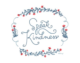 Speak Kindness - Art Print 5x7, 8x10, 11x14