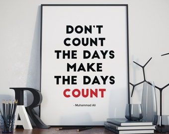 Muhammad Ali Boxing Quote Print. Poster. Don't count the days, make the days count.