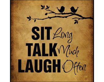 Sit Long Talk Much Laugh Often Printed Wood Sign Wall Decor 15x15