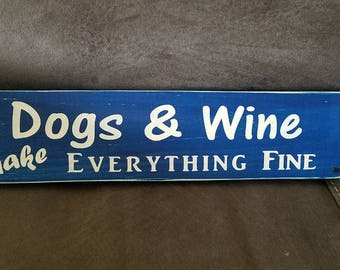"NEW for design and colors ""Dogs and Wine Make Everything Fine"" Handcrafted wooden sign"