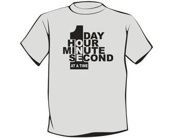 One Day, Hour, Minute, Second at a Time - Recovery & 12 Step T-Shirts and Unique Recovery Gifts  ...from your friends at WoodenUrecover.com