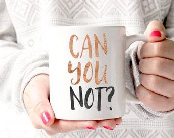 Can you not? Coffee Mug - Coffee Cup - Large Coffee Mug - Statement Mug - Sassy Mug - Large Mug - Funny Mug - Statement Mugs - Custom Mug
