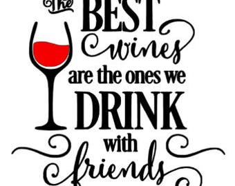 The best WINES are the ones we DRINK with FRIENDS