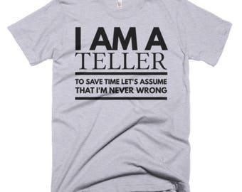 Teller Shirt - Teller Gifts - Teller Tee Shirt - Teller T Shirt - I'm A Teller To Save Time Let's Assume That I'm Never Wrong