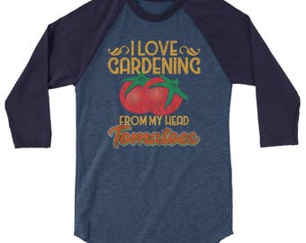I Love Gardening From My Head Tomatoes 3/4 sleeve raglan shirt, Funny Gardener Shirt,  I Love Gardening 3/4 sleeve raglan shirt