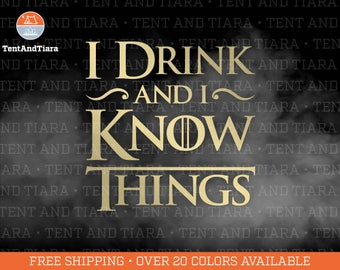 I Drink and I Know Things - Vinyl Decal, Car Decal, Laptop Decal, Water Bottle Decal, Bumper Sticker, Yeti Decal, Game of Thrones, Tyrion