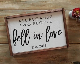 All because two people fell in love sign, rustic wooden sign, wedding sign, anniversary sign, Valentine's Day gift, love sign