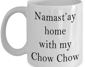 Chow Chow Mug - Namast'ay home with my Chow Chow - Novelty Chow Chow Lovers 11/15oz Ceramic Coffee Gift Mug