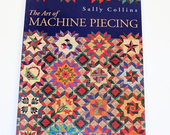 The Art of Machine Piecing Quilt Book, by Sally Collins, C&T Publishing 2001, Quiltsy Destash Party