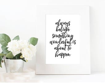 Always Believe Something Wonderful Is About To Happen Wall Print, Printable, Digital, Wall Art, Printable Quote, Typography