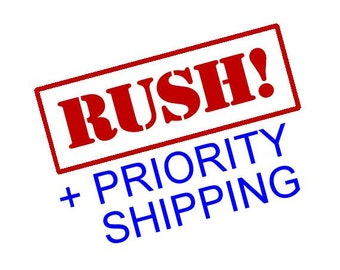 RUSH My Order + PRIORITY SHIPPING. For a Shorter Processing Time and Quicker Shipping Speed. Made faster and transit should be 1 day sooner!