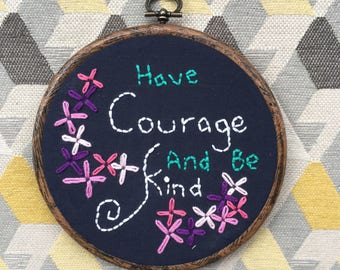 Embroidered Hoop Art: Have courage and be kind
