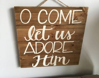 O Come Let Us Adore Him--Pallet Wood Christmas Sign