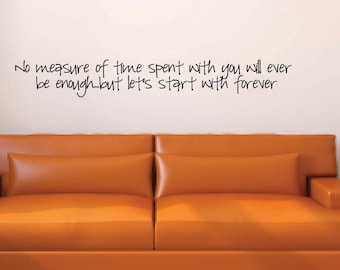 No measure of time with you will ever be enough...but let's start with forever Vinyl Wall Decal - Home Vinyl Wall Decal Twilight Quote