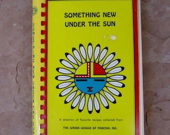 Something New Under the Sun Cookbook by The Junior League of Phoenix Arizona, Vintage Phoenix Arizona Junior League Cookbook