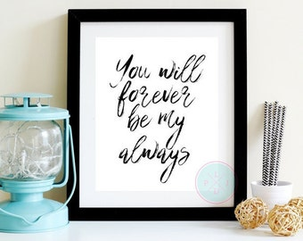 PRINTABLE ART You Will Forever Be My Always Anniversary Gift Wedding Sign Marriage Art Nursery Decor Children Wall Art Valentine Wall Art