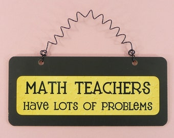 Sign MATH TEACHERS Have Lots Of Problems Wooden Metal Cute Home School Church Preschool Black Yellow Hanging Retirement Gift