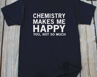 Chemistry T Shirt Funny Science Shirt Chemistry Gift Idea Science Gift Idea Geek t shirt Chemist Gift Funny Shirt Nerd Shirt Christmas Gifts