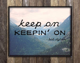 Bob Dylan Lyrics Poster, Keep On Keepin On, Inspirational Quote Print, Nature Mountain Photography Wall Art, Country Music, Rustic Office