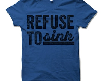 Refuse To Sink T-Shirt.