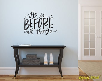 He Is Before All Things - Wall decal quote - Home Decor - Inspirational Quote Decal - Motivational Decals - Jesus Decal - Jesus Decor