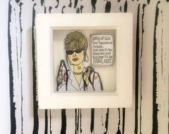 Patsy Stone print, Absolutely Fabulous print, framed Patsy doll with quote, perfect gift for Patsy fans, all frames signed and gift wrapped