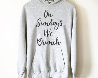 On Sundays We Brunch Hoodie - Brunch shirt | Sunday brunch shirt | Brunch and bubbly | Funny brunch shirt | Breakfast shirt