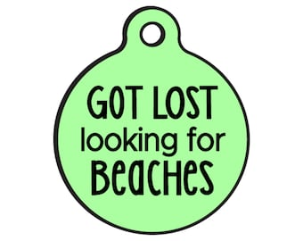 "Funny Dog ID Tags for Dogs ""Got lost looking for Bitches"" - Double Sided - Available 20 Colors - 2 Sizes"