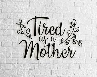 Tired as a Mother SVG, eps, dxf, png, cricut instant download, tired svg, momlife svg, mom svg, mother svg, Mothers Day SVG, SVG Files