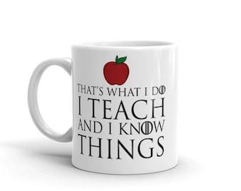 Teacher Mug - Teacher Gift - Gift for Teacher - Game of Thrones Teacher Gift - I Teach and I Know Things - Christmas Gift - New Teacher Gift