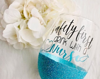 Safety First Drink With a Nurse Glitter Dipped Wine Glass//Nurse Wine Glass//Nurse Gift//Nurse Grad Gift//Nursing School Graduation//RN Gift