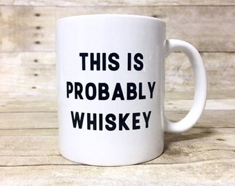 This is Probably Whiskey - Funny Coffee Mug