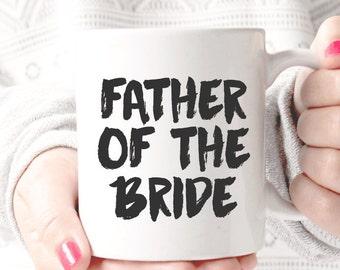 Father of the Bride Coffee Mug - Coffee Cup - Large Coffee Mug - Statement Mug - Sassy Mug - Large Mug - Funny Mug - Statement Mugs