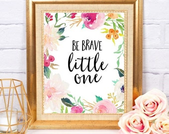Be Brave Little One ~ Instant Download Printable Art Floral Watercolor Home Decor Gallery Wall Quote Little Girl Nursery Flowers Gift