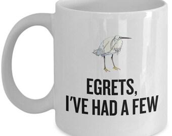 Funny Birdwatching Mug - Birding Gift Idea - Bird Watching - Present For Birder - Egrets, I've Had A Few - Ornithologist