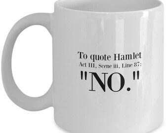"Shakespeare's 'Hamlet' Quote Mug - ""No.""  Funny Mug, Hamlet, Hamlet Mugs, Shakespeare Quote Mug, Hamlet Quote - English Lit, Teacher Gifts"