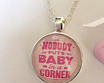 Nobody Puts Baby In A Corner - Quote Necklace - Movie Necklace - Quote Jewelry - Movie Jewelry - Gift For Her