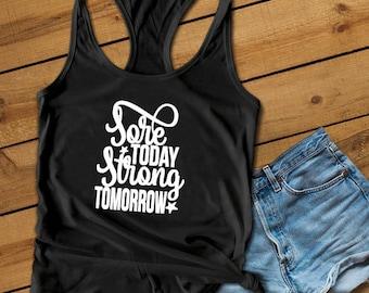 Workout Tank, Women's Shirt, Sore Today You, Change, New Years Shirt, Inspirational Tee, Women's Inspiration, Fitness Tank, Strong tomorrow