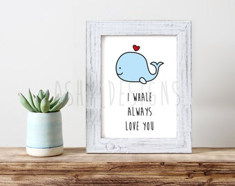 I WHALE Always LOVE YOU! Gift for Boyfriend Husband Girlfriend Wife - Art Print 8x10 Printable - Home Artwork Decor - Animal Lover - APP05