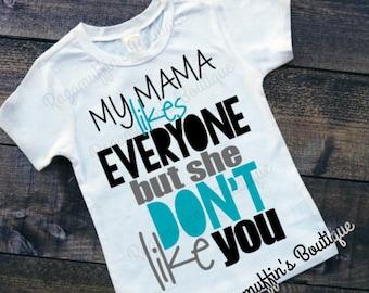 My Mama Don't Like you shirt, Boys humorous shirt, funny toddler shirt, toddler boys shirt, My Mama likes Everyone shirt, toddler boys shirt