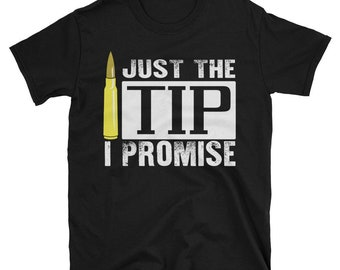 Just the Tip I Promise T shirt
