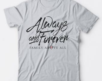 Always and Forever - Family Above All - Originals inspired t-shirt for women or men