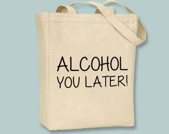 Alcohol You Later! Funny Typography Canvas Tote  - Selection of tote sizes and  image colors available