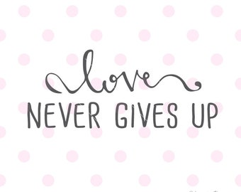 Love SVG. Never Gives Up SVG, Love Never Gives Up quotes wall decal, Posters Svg. Svg file for Cricut Explore. Cutting Machine & More.