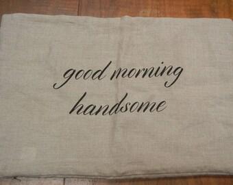 Pillow sham - Good morning handsome - Good night handsome - wedding gift - husband