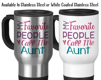 Travel Mug, My Favorite People Call Me Aunt Aunt Gift Aunt Mug Love My Niece and Nephew, Stainless Steel, 14 oz - Gift Idea