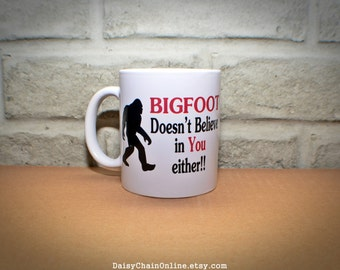 Bigfoot Coffee Mug - Funny & Unique Coffee Mug - Bigfoot Does Not Believe In You Either - Birthday Gift, Sarcastic Mug Gifts for Boyfriend