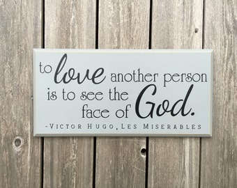 To love another person is to see the face of God.-Victor Hugo, Les Miserables quote- wood sign with vinyl lettering